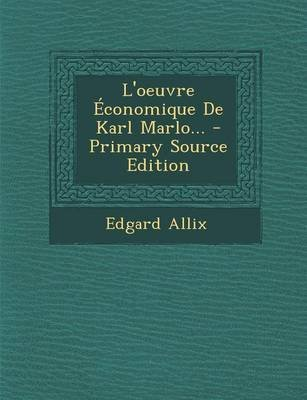 L'Oeuvre Economique de Karl Marlo... - Primary Source Edition (French, Paperback): Edgard Allix
