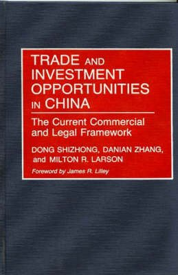 Trade and Investment Opportunities in China - The Current Commercial and Legal Framework (Hardcover, New): Shizhong Dong,...