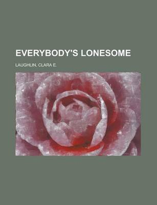 Everybody's Lonesome (Paperback): Clara E. Laughlin