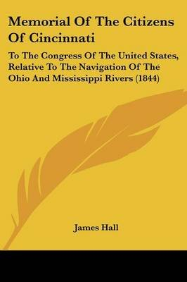 Memorial Of The Citizens Of Cincinnati - To The Congress Of The United States, Relative To The Navigation Of The Ohio And...