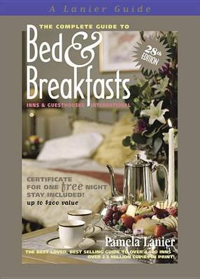 The Complete Guide to Bed and Breakfasts, Inns and Guesthouses International (Electronic book text, 28th Revised ed.): Pamela...