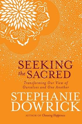 Seeking the Sacred - Transforming Our View of Ourselves and One Another (Electronic book text): Stephanie Dowrick