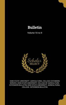 Bulletin; Volume 10 No 9 (Hardcover): Ohio State University College of Agricu, Ohio State University Agricultural Coll