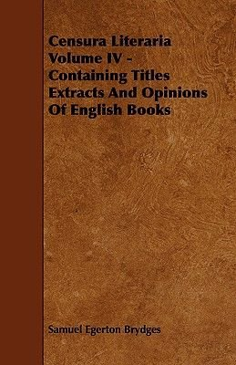 Censura Literaria Volume IV - Containing Titles Extracts And Opinions Of English Books (Paperback): Samuel Egerton Brydges