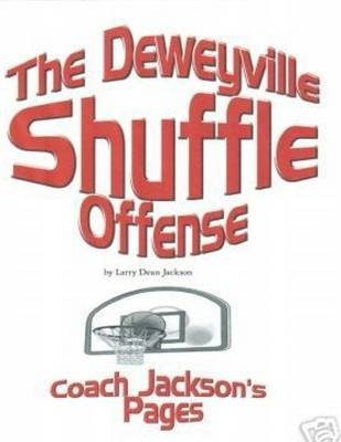 The Deweyville Shuffle Offense: Coach Jackson's Pages (Electronic book text): Larry Dean Jackson