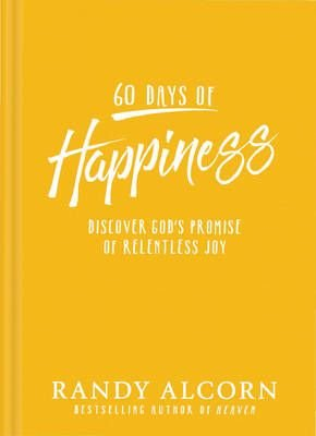60 Days of Happiness - Discover God's Promise of Relentless Joy (Hardcover): Randy Alcorn