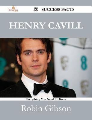 Henry Cavill 53 Success Facts - Everything You Need to Know about Henry Cavill (Electronic book text): Robin Gibson