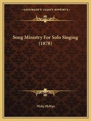 Song Ministry for Solo Singing (1878) (Paperback): Philip Phillips