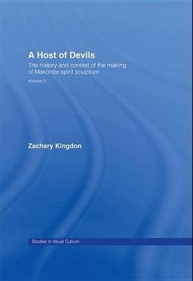 A Host of Devils - The History and Context of the Making of Makonde Spirit Sculpture (Electronic book text): Zachary Kingdon