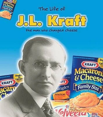 J.L. Kraft - The Man Who Changed Cheese (Hardcover): Rebecca Vickers