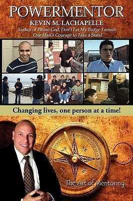 Powermentor - Changing Lives, One Person at a Time! the Art of Mentoring (Paperback): Kevin M LaChapelle