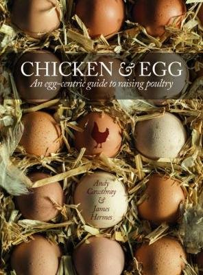 Chicken & Egg - An Egg-Centric Guide to Raising Poultry (Paperback): James Hermes, Andy Cawthray