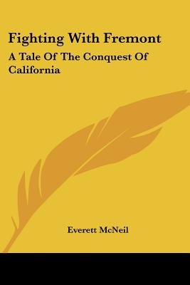 Fighting with Fremont - A Tale of the Conquest of California (Paperback): Everett Mcneil