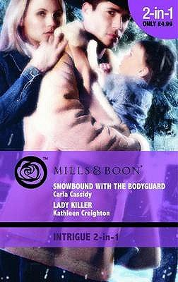 Snowbound with the Bodyguard - AND Lady Killer (Paperback): Carla Cassidy, Kathleen Creighton