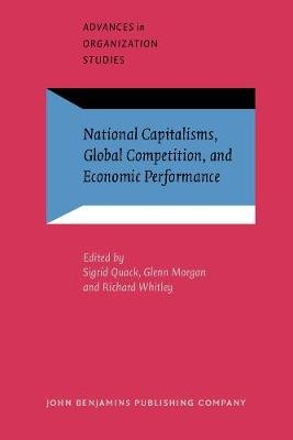 National Capitalisms, Global Competition and Economic Performance (Paperback): Sigrid Quack, Glenn Morgan, Richard Whitley