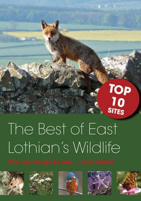 The Best of East Lothian's Wildlife - The Top 10 Sites; What You'll See...and When! (Paperback): Duncan Priddle
