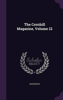 The Cornhill Magazine, Volume 12 (Hardcover): Anonymous