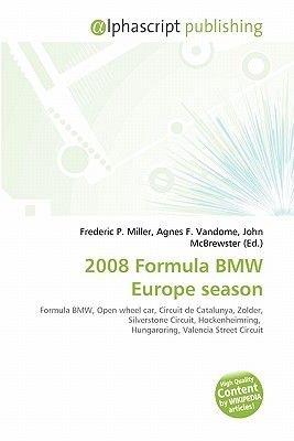 2008 Formula BMW Europe Season (Paperback): Frederic P. Miller, Agnes F. Vandome, John McBrewster