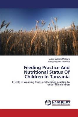 Feeding Practice and Nutritional Status of Children in Tanzania (Paperback): Mndewa Lucas William, Mbuduka Faraja Anjolye