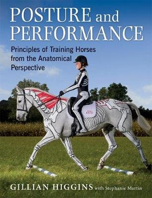 Posture and Performance - Principles of Training Horses from the Anatomical Perspective (Board book): Gillian Higgins,...