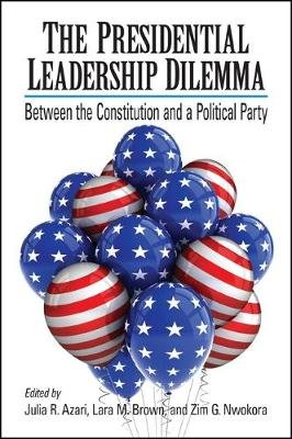 The Presidential Leadership Dilemma - Between the Constitution and a Political Party (Paperback): Julia R. Azari, Lara M....