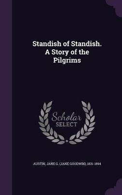 Standish of Standish. a Story of the Pilgrims (Hardcover): Jane G 1831-1894 Austin