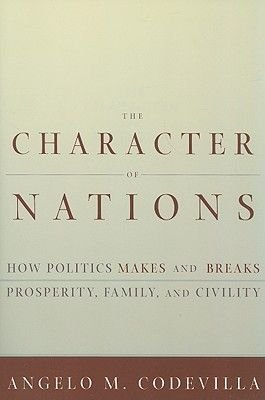 The Character of Nations - How Politics Makes and Breaks Prosperity, Family, and Civility (Paperback, Revised): Angelo M....