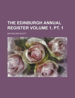 The Edinburgh Annual Register Volume 1, PT. 1 (Paperback): Walter Scott