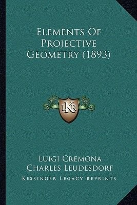 Elements of Projective Geometry (1893) Elements of Projective Geometry (1893) (Paperback): Luigi Cremona