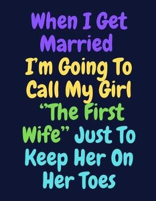 When I Get Married I'm Going To Call My Girl ''The First Wife'' Just To Keep Her On Her Toes - Note...