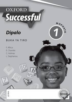 Oxford successful dipalo: Gr 1: Workbook (Tswana, Paperback): F. Africa, Ed Chantler, C. Holmes, L-A. Stephanou
