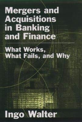 Mergers and Acquisitions in Banking and Finance - What Works, What Fails, and Why? (Hardcover, New): Ingo Walter