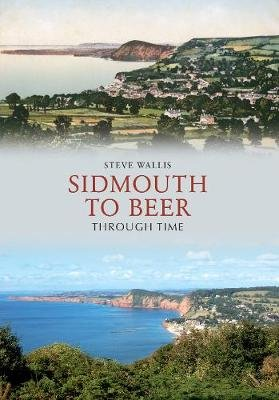 Sidmouth to Beer Through Time (Paperback): Steve Wallis