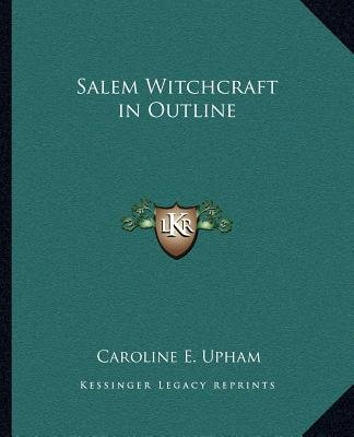 Salem Witchcraft in Outline (Paperback): Caroline E. Upham
