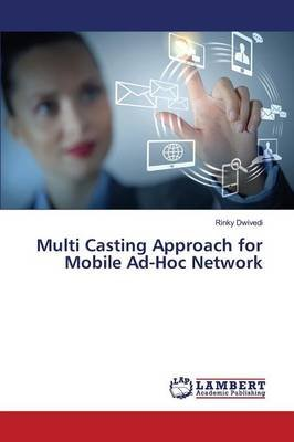 Multi Casting Approach for Mobile Ad-Hoc Network (Paperback): Dwivedi Rinky