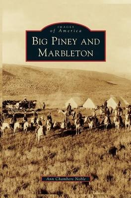 Big Piney and Marbleton (Hardcover): Ann Chambers Noble