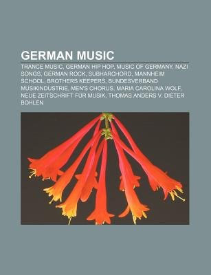 German Music - Trance Music, German Hip Hop, Music of Germany, Nazi Songs, German Rock, Subharchord, Mannheim School, Brothers...