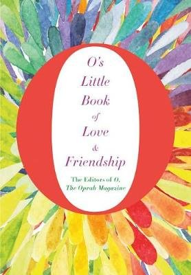 O's Little Book of Love & Friendship (Hardcover): O the Oprah Magazine