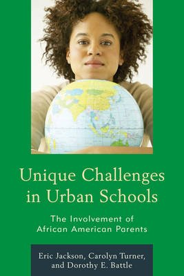 Unique Challenges in Urban Schools - The Involvement of African American Parents (Electronic book text): Eric R. Jackson,...