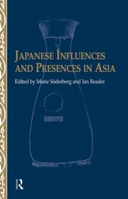 Japanese Influences and Presences in Asia (Hardcover, Annotated Ed): Ian Reader, Marie Soderberg