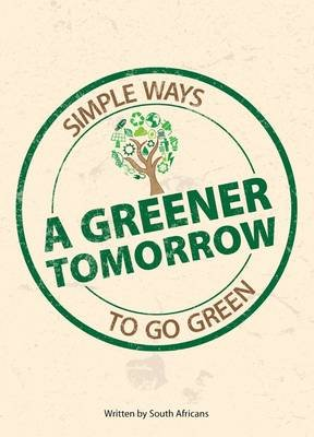 A Greener Tomorrow - Simple Ways To Go Green (Paperback):