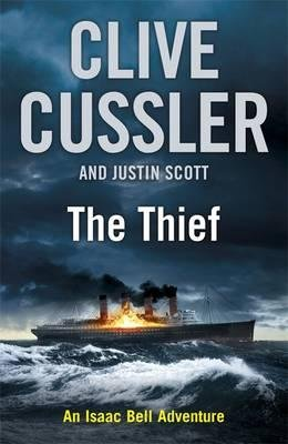 The Thief - Isaac Bell #5 (Hardcover): Clive Cussler, Justin Scott