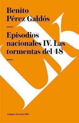 Episodios Nacionales IV. Las Tormentas del 48 (Spanish, Paperback): Benito Perez Galdos