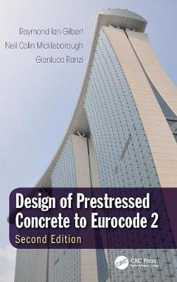 Design of Prestressed Concrete to Eurocode 2, Second Edition (Hardcover, 2nd New edition): Raymond Ian Gilbert, Neil Colin...