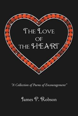 The Love of the Heart (Paperback): James P. Robson