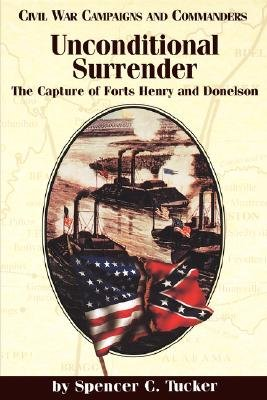 Unconditional Surrender - The Capture of Forts Henry and Donelson (Paperback): Spencer Tucker