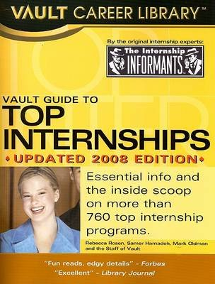 Vault Guide to Top Internships (Paperback, 2008, Updated): Rebecca Rosen, Samer Hamadeh, Mark Oldman, Staff of Vault