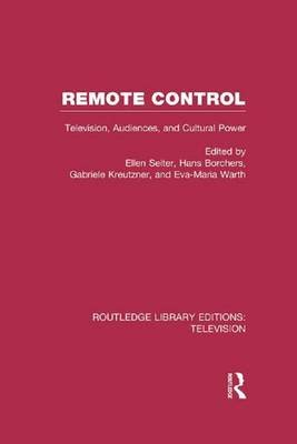 Remote Control - Television, Audiences, and Cultural Power (Paperback): Ellen Seiter, Hans Borchers, Gabrielle Kreutzner,...