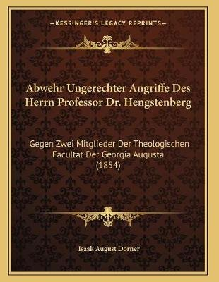Abwehr Ungerechter Angriffe Des Herrn Professor Dr. Hengstenberg - Gegen Zwei Mitglieder Der Theologischen Facultat Der Georgia...