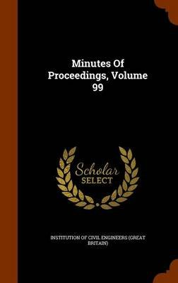 Minutes of Proceedings, Volume 99 (Hardcover): Institution of Civil Engineers (Great Br